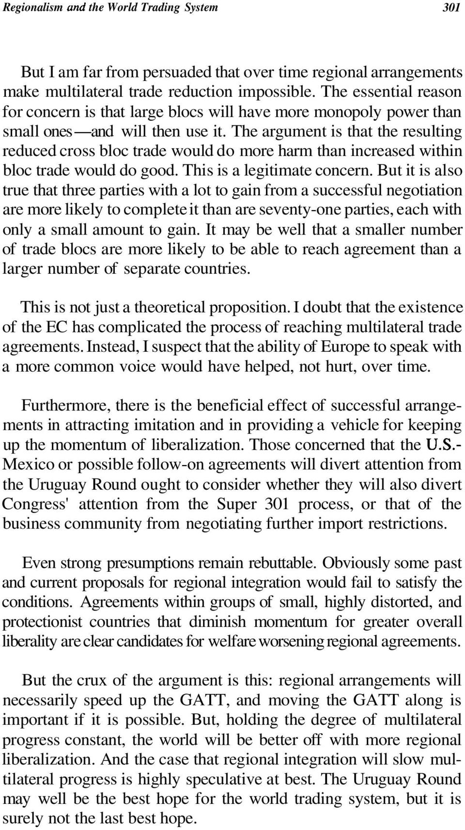 The argument is that the resulting reduced cross bloc trade would do more harm than increased within bloc trade would do good. This is a legitimate concern.