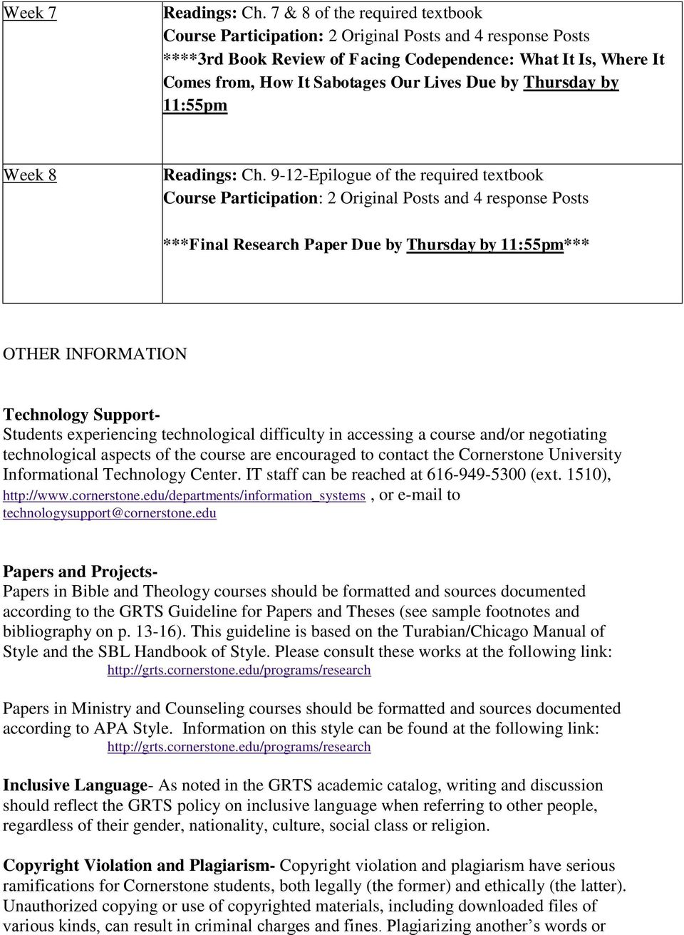 9-12-Epilogue of the required textbook ***Final Research Paper Due by Thursday by 11:55pm*** OTHER INFORMATION Technology Support- Students experiencing technological difficulty in accessing a course
