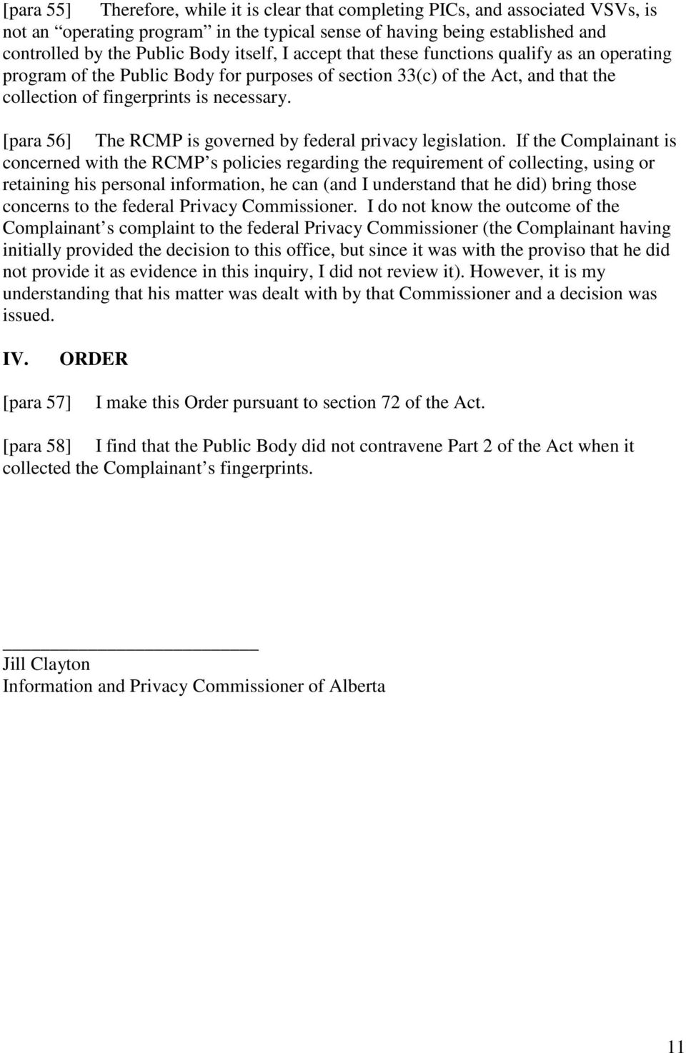 [para 56] The RCMP is governed by federal privacy legislation.