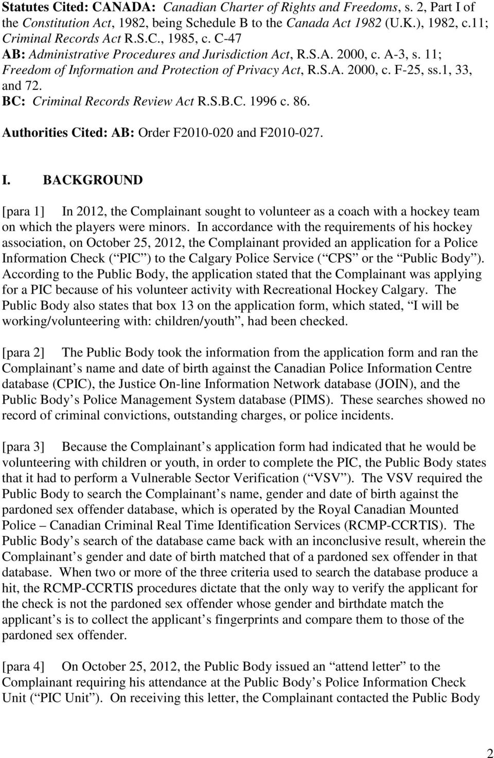 BC: Criminal Records Review Act R.S.B.C. 1996 c. 86. Authorities Cited: AB: Order F2010-020 and F2010-027. I.
