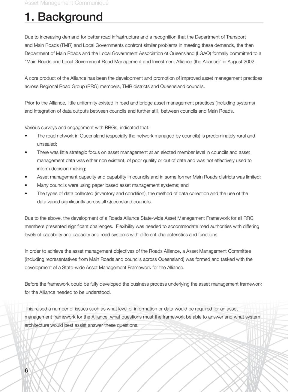 these demands, the then Department of Main Roads and the Local Government Association of Queensland (LGAQ) formally committed to a Main Roads and Local Government Road Management and Investment