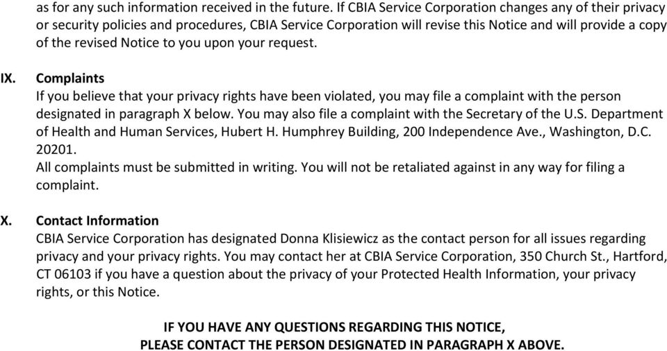 upon your request. IX. Complaints If you believe that your privacy rights have been violated, you may file a complaint with the person designated in paragraph X below.