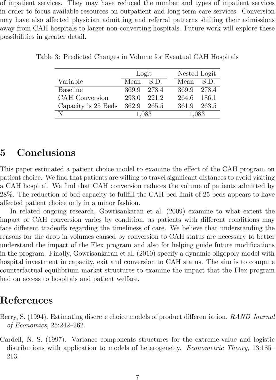 Future work will explore these possibilities in greater detail. Table 3: Predicted Changes in Volume for Eventual CAH Hospitals Logit Nested Logit Variable Mean S.D. Mean S.D. Baseline 369.9 278.