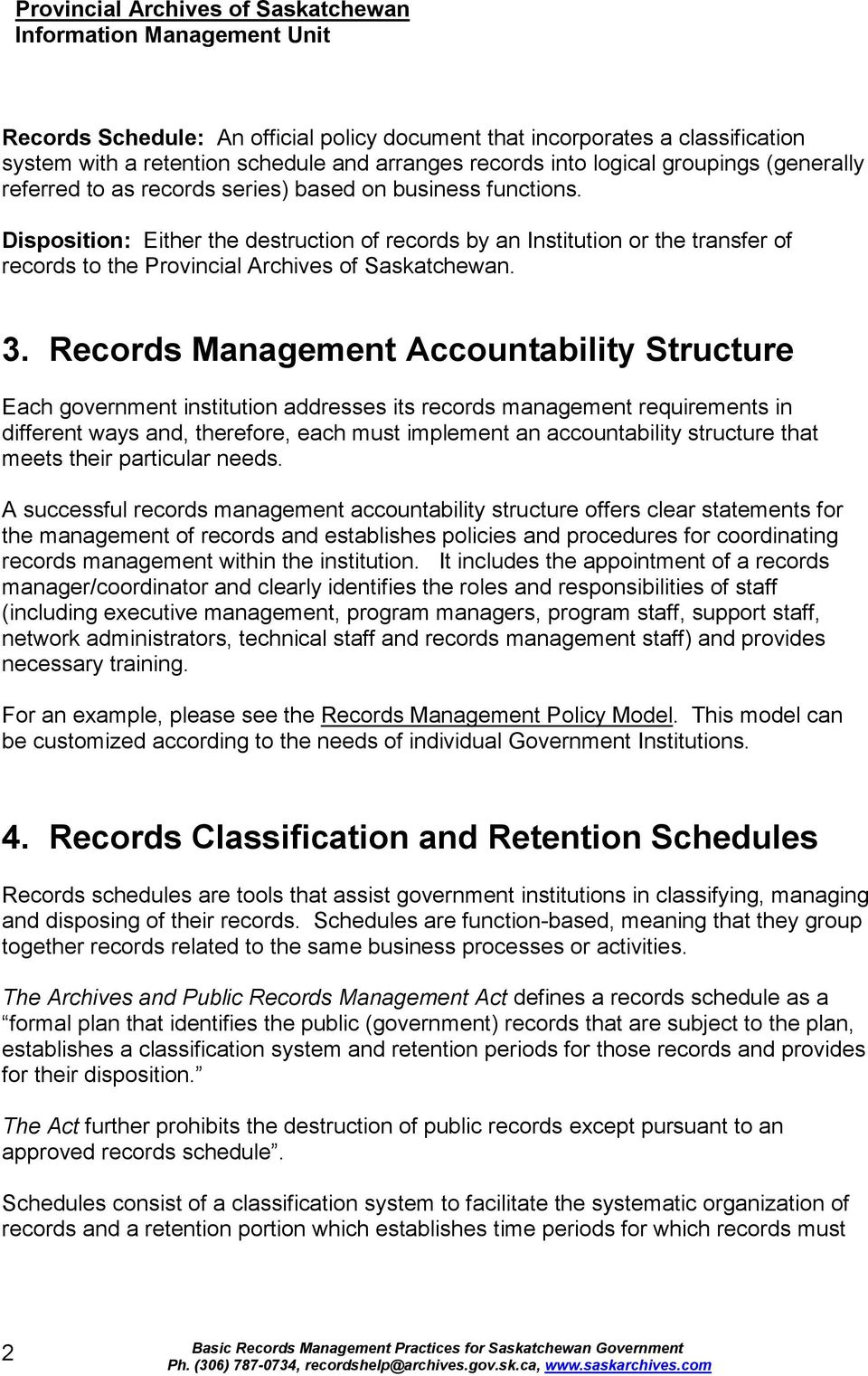 Records Management Accountability Structure Each government institution addresses its records management requirements in different ways and, therefore, each must implement an accountability structure