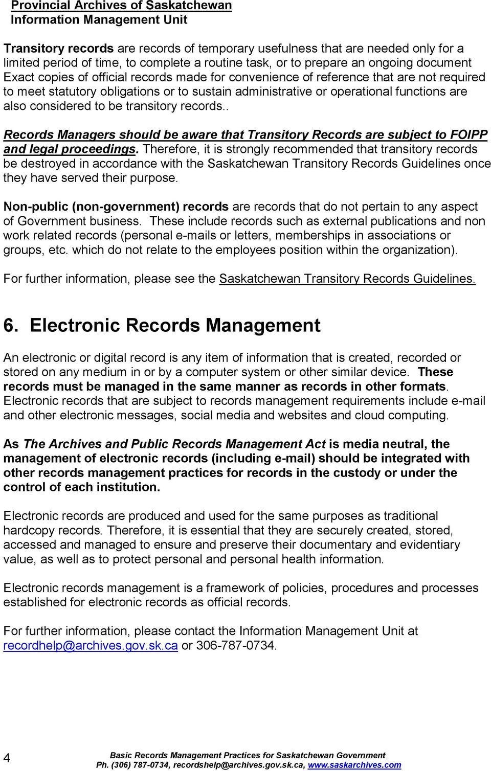 . Records Managers should be aware that Transitory Records are subject to FOIPP and legal proceedings.