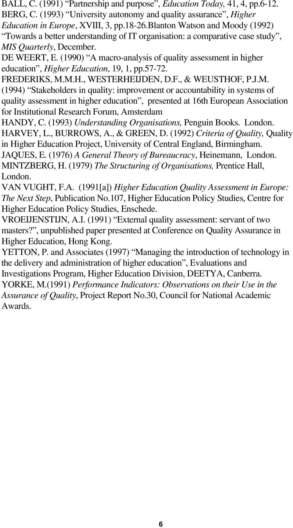 (1990) A macro-analysis of quality assessment in higher education, Higher Education, 19, 1, pp.57-72. FREDERIKS, M.