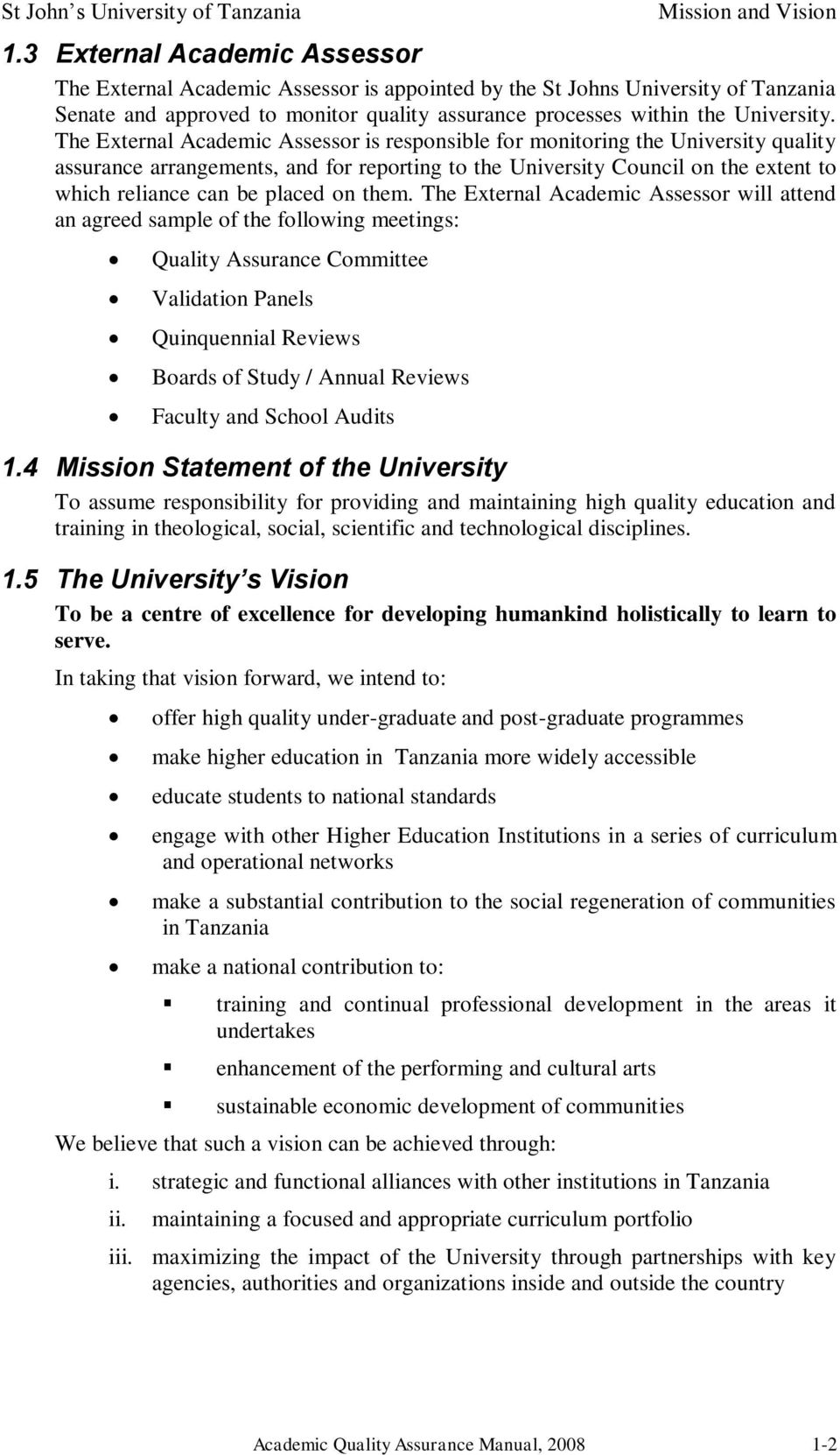 The External Academic Assessor is responsible for monitoring the University quality assurance arrangements, and for reporting to the University Council on the extent to which reliance can be placed