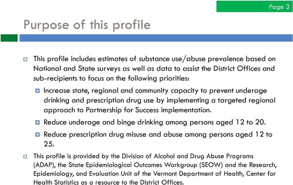 Partnership for Success implementation. Reduce underage and binge drinking among persons aged 12 to 20. Reduce prescription drug misuse and abuse among persons aged 12 to 25.