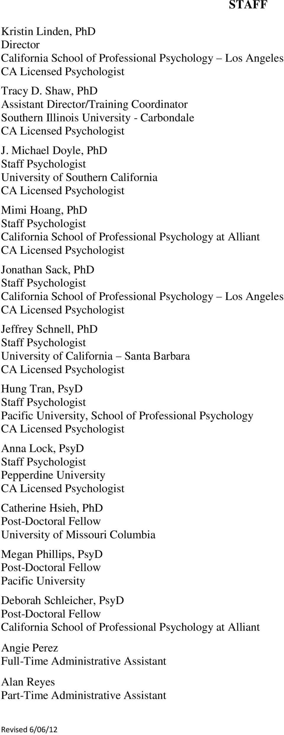 Angeles Jeffrey Schnell, PhD University of California Santa Barbara Hung Tran, PsyD Pacific University, School of Professional Psychology Anna Lock, PsyD Pepperdine University Catherine Hsieh, PhD