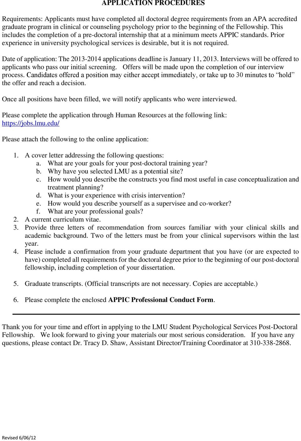 Prior experience in university psychological services is desirable, but it is not required. Date of application: The 2013-2014 applications deadline is January 11, 2013.