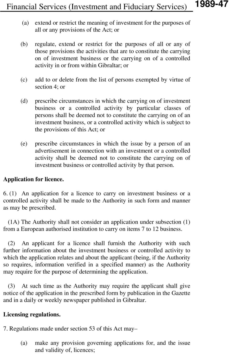 by virtue of section 4; or prescribe circumstances in which the carrying on of investment business or a controlled activity by particular classes of persons shall be deemed not to constitute the