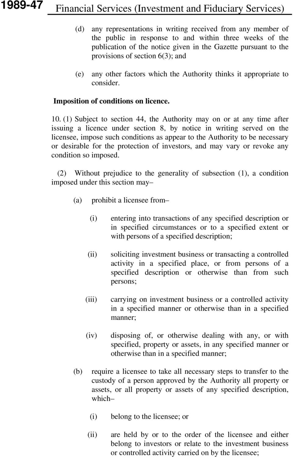 (1) Subject to section 44, the Authority may on or at any time after issuing a licence under section 8, by notice in writing served on the licensee, impose such conditions as appear to the Authority