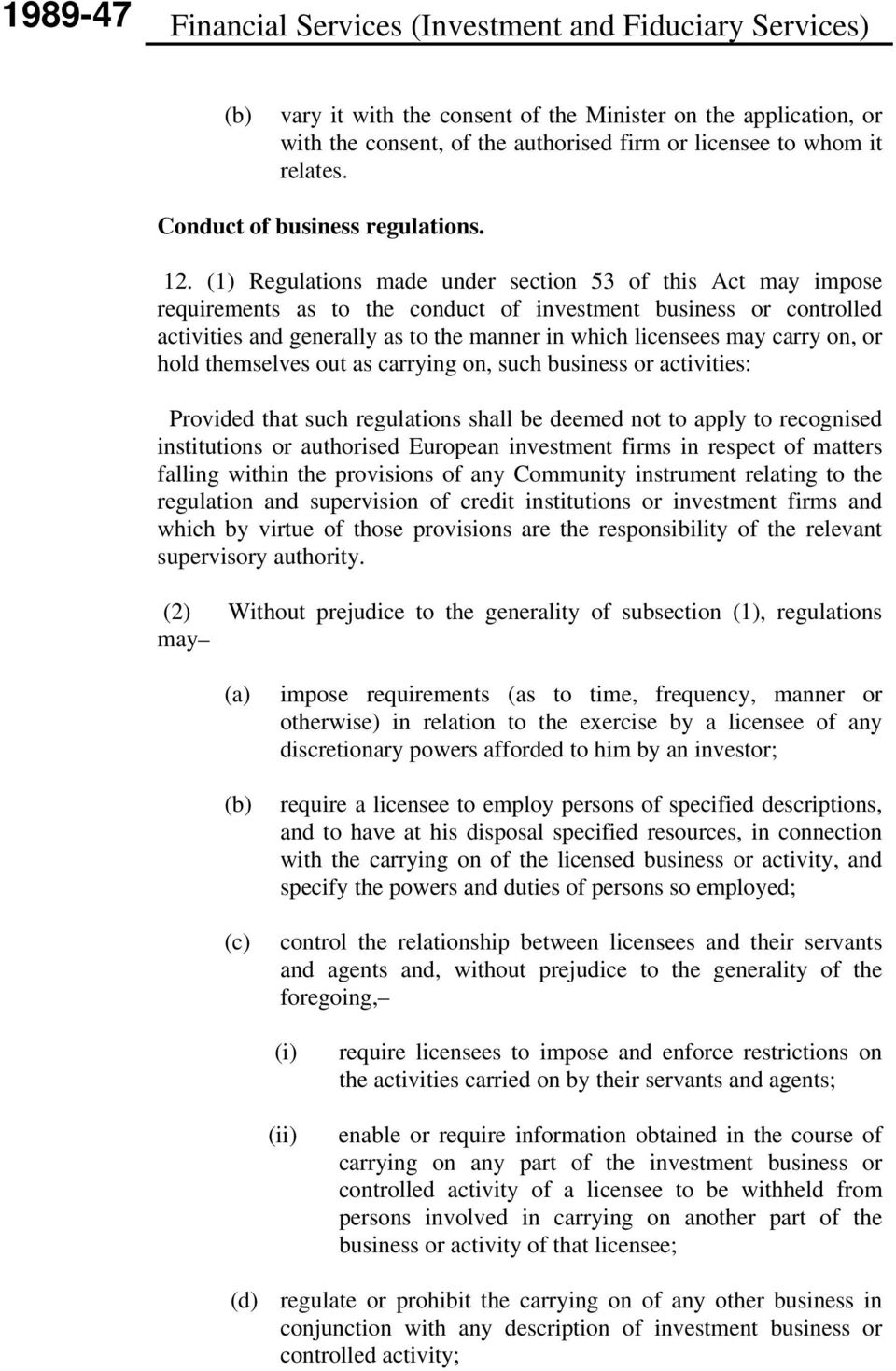 (1) Regulations made under section 53 of this Act may impose requirements as to the conduct of investment business or controlled activities and generally as to the manner in which licensees may carry