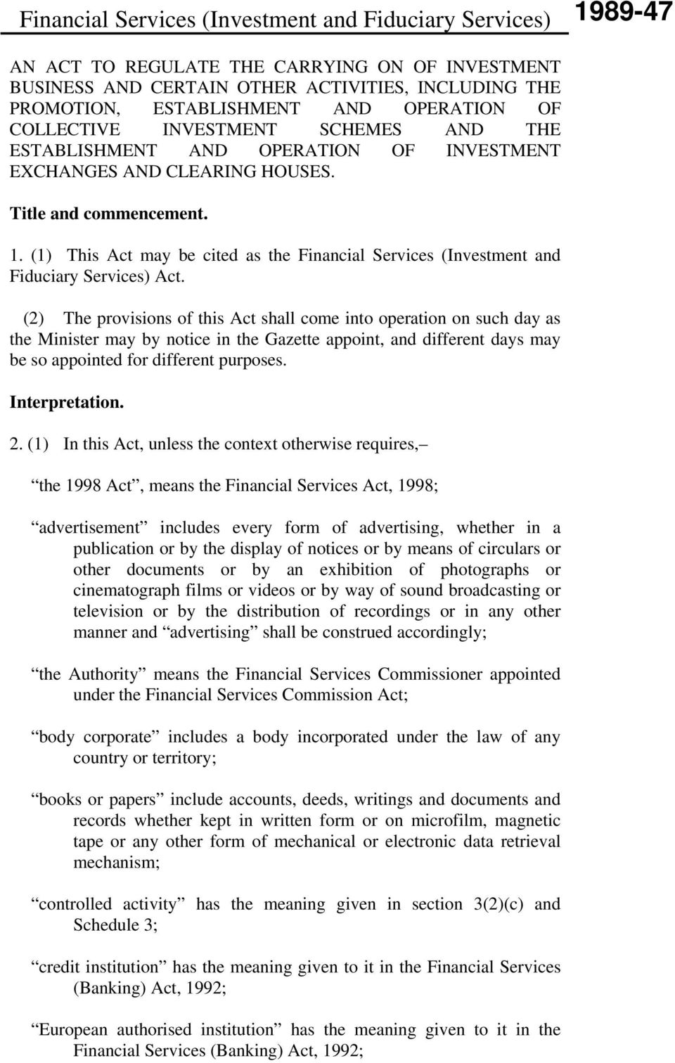 (2) The provisions of this Act shall come into operation on such day as the Minister may by notice in the Gazette appoint, and different days may be so appointed for different purposes.