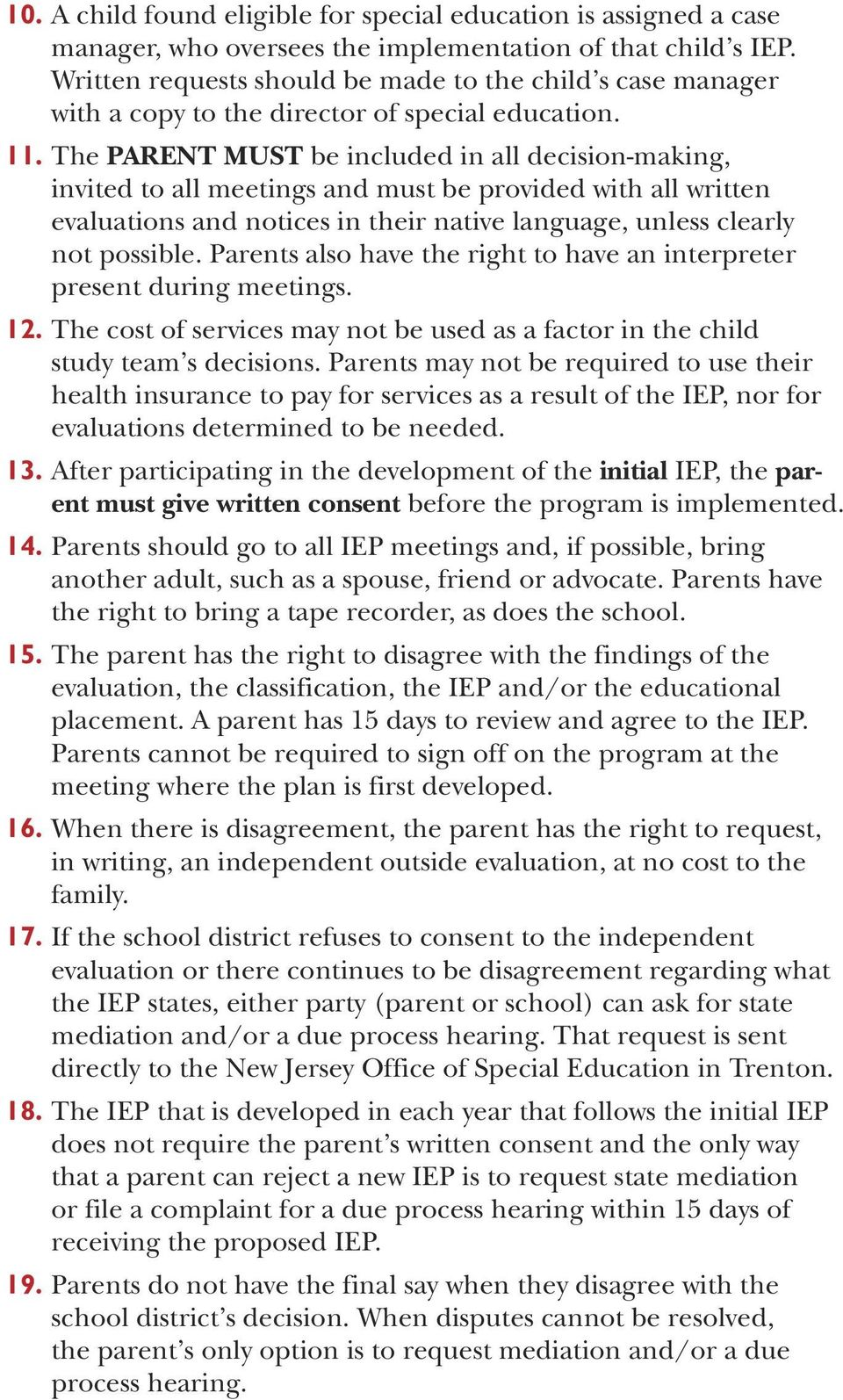 The PARENT MUST be included in all decision-making, invited to all meetings and must be provided with all written evaluations and notices in their native language, unless clearly not possible.