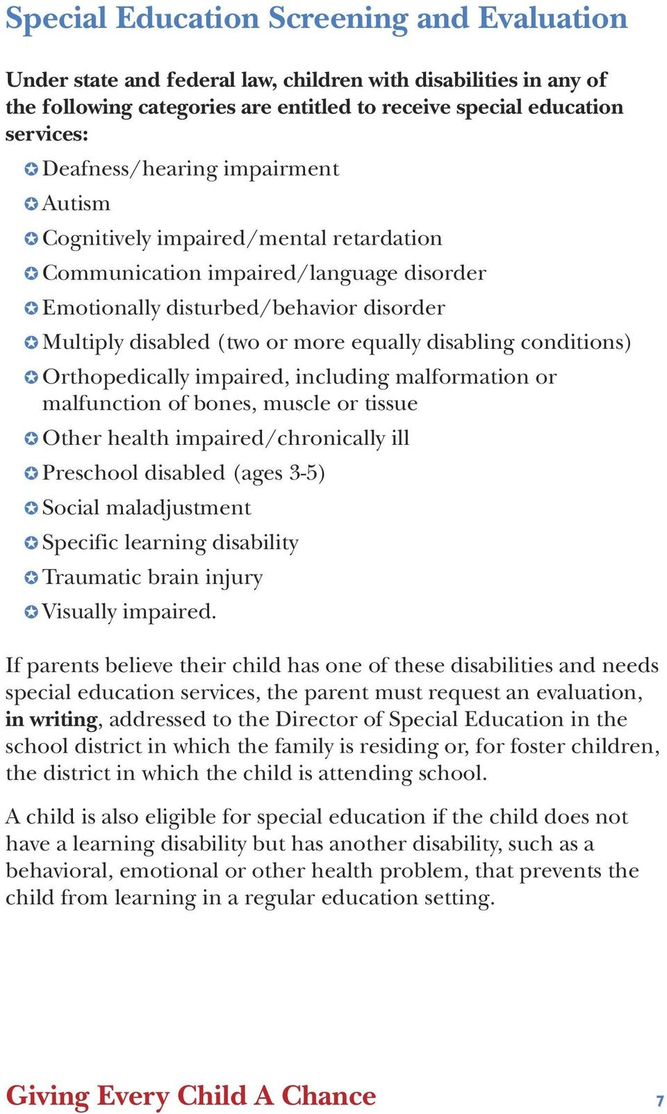 disabling conditions) Orthopedically impaired, including malformation or malfunction of bones, muscle or tissue Other health impaired/chronically ill Preschool disabled (ages 3-5) Social