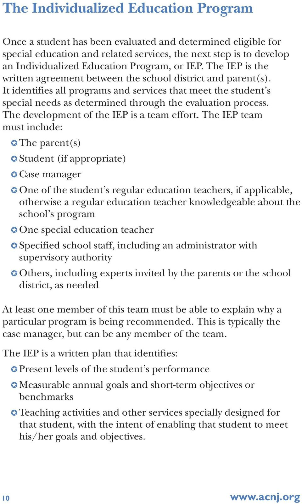 It identifies all programs and services that meet the student s special needs as determined through the evaluation process. The development of the IEP is a team effort.