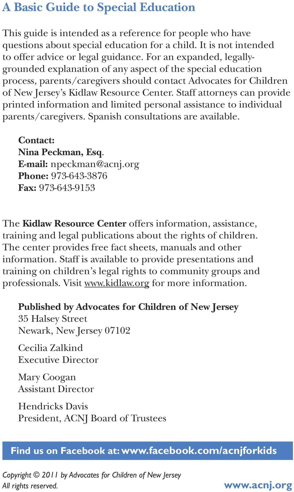 Staff attorneys can provide printed information and limited personal assistance to individual parents/caregivers. Spanish consultations are available. Contact: Nina Peckman, Esq.