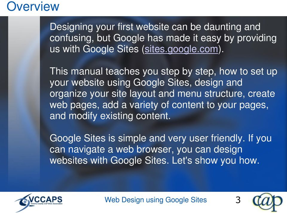 This manual teaches you step by step, how to set up your website using Google Sites, design and organize your site layout and menu