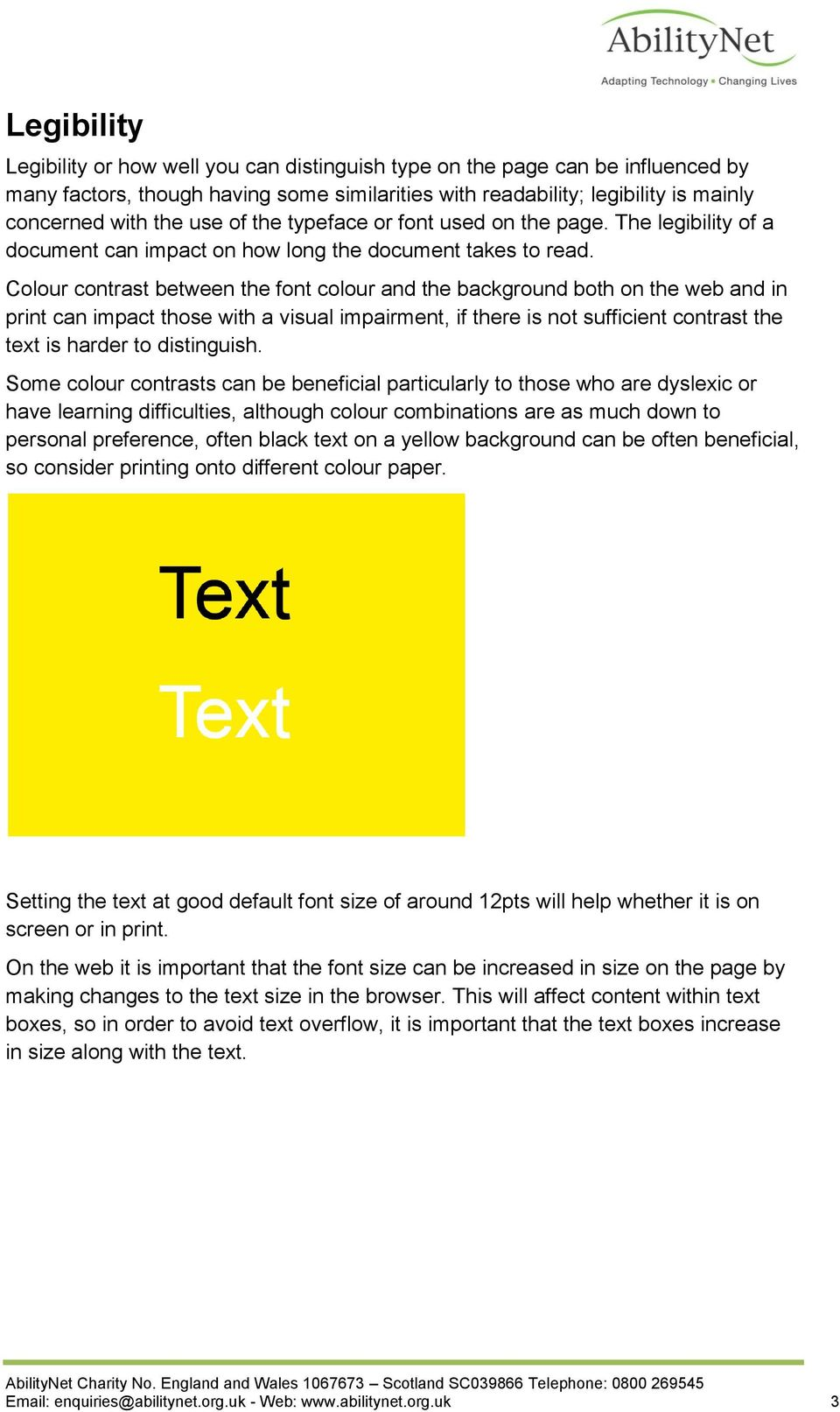 Colour contrast between the font colour and the background both on the web and in print can impact those with a visual impairment, if there is not sufficient contrast the text is harder to