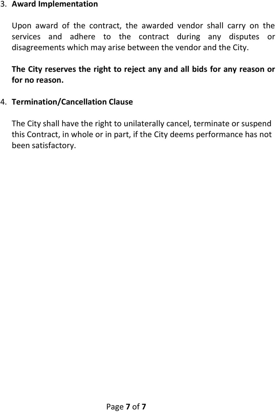 The City reserves the right to reject any and all bids for any reason or for no reason. 4.