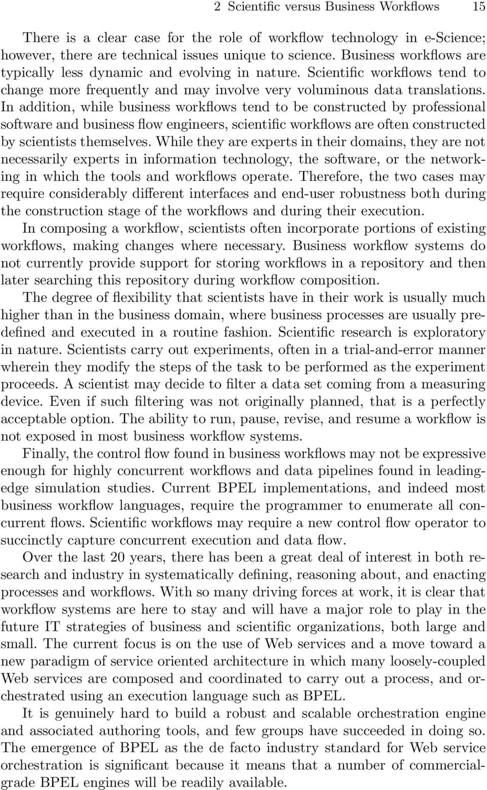 In addition, while business workflows tend to be constructed by professional software and business flow engineers, scientific workflows are often constructed by scientists themselves.