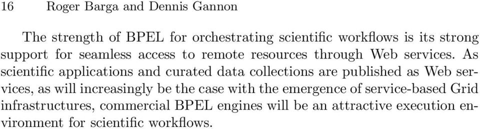 As scientific applications and curated data collections are published as Web services, as will increasingly be