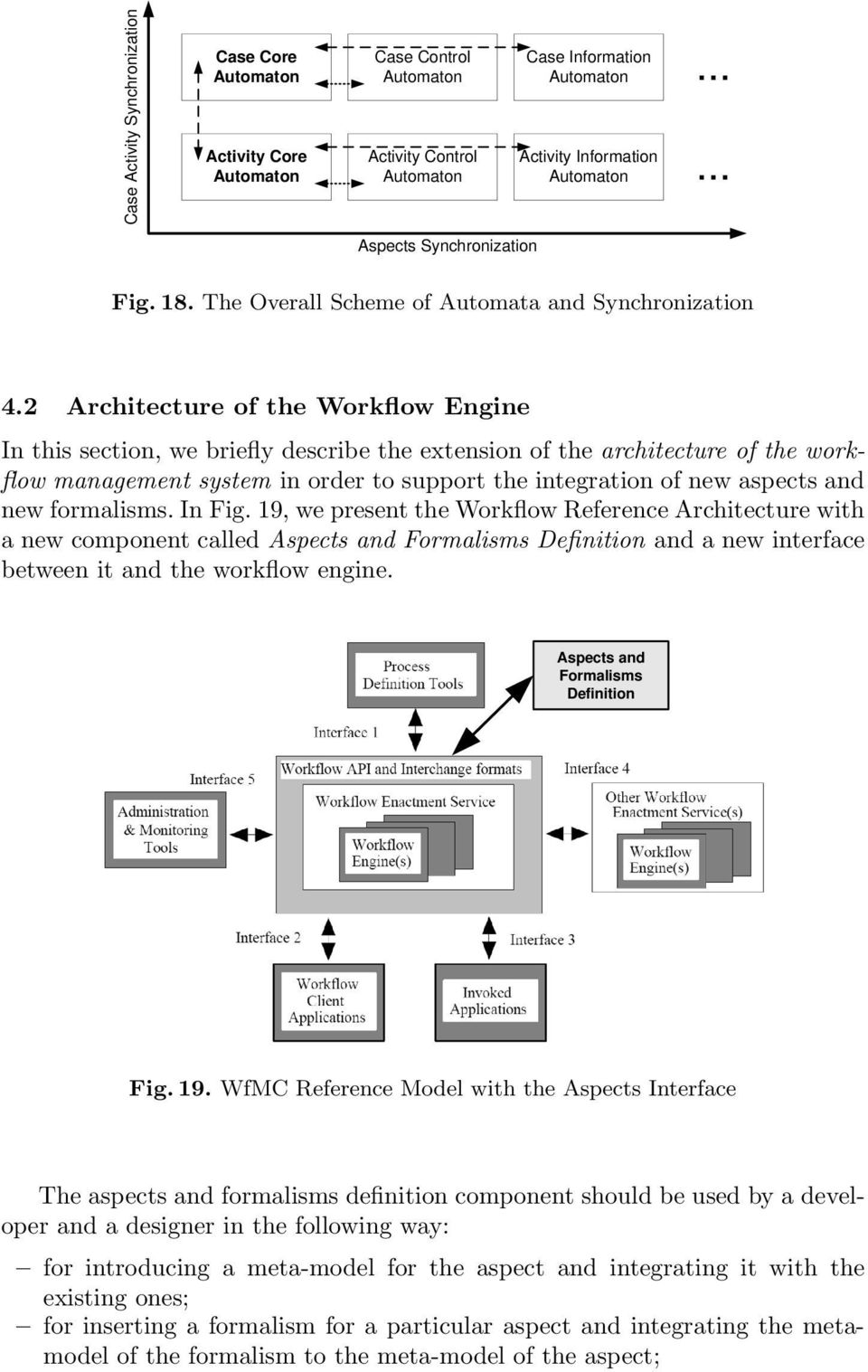 2 Architecture of the Workflow Engine In this section, we briefly describe the extension of the architecture of the workflow management system in order to support the integration of new aspects and
