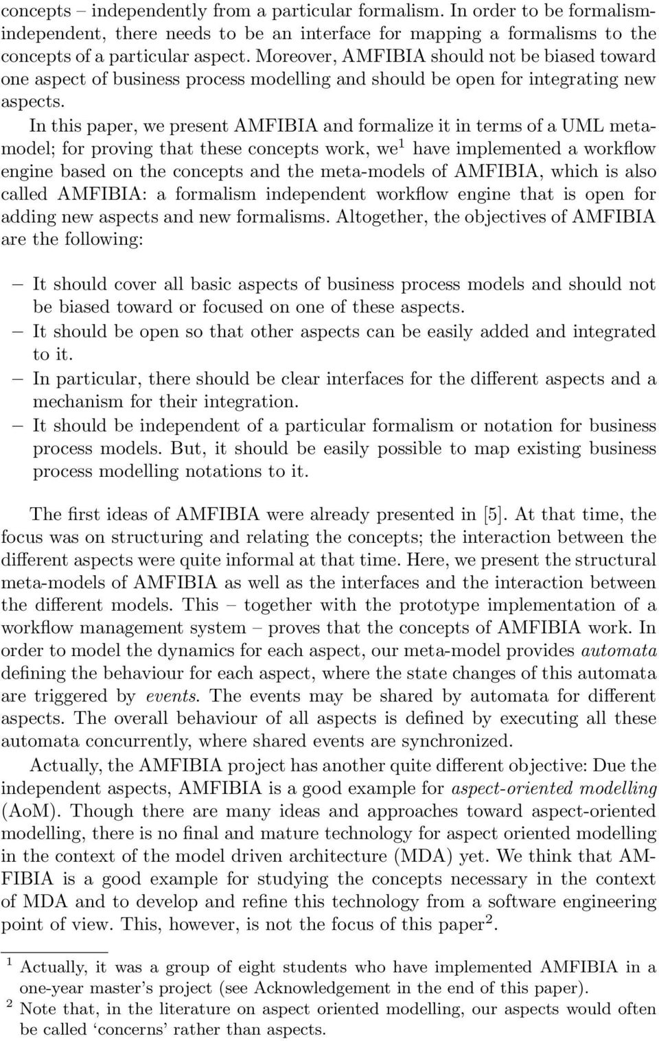 In this paper, we present AMFIBIA and formalize it in terms of a UML metamodel; for proving that these concepts work, we 1 have implemented a workflow engine based on the concepts and the meta-models