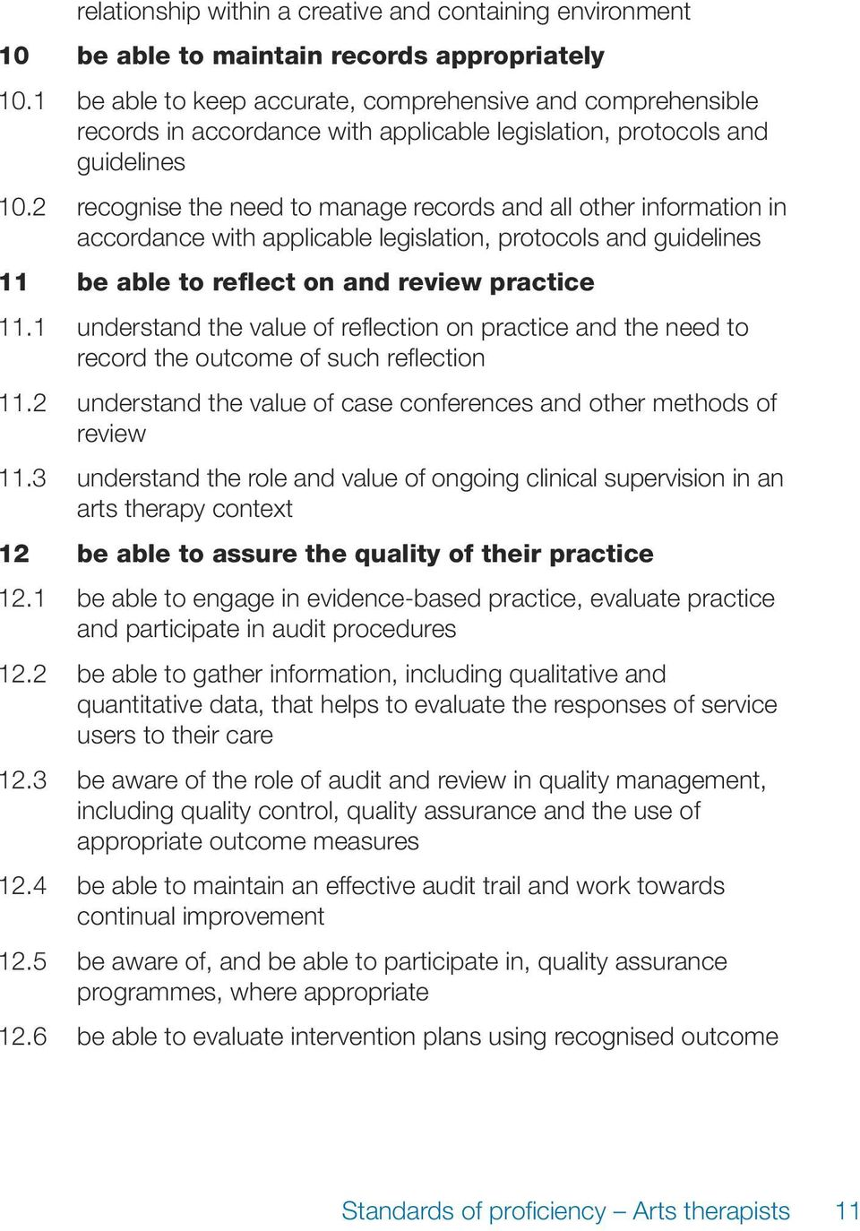 2 recognise the need to manage records and all other information in accordance with applicable legislation, protocols and guidelines 11 be able to reflect on and review practice 11.