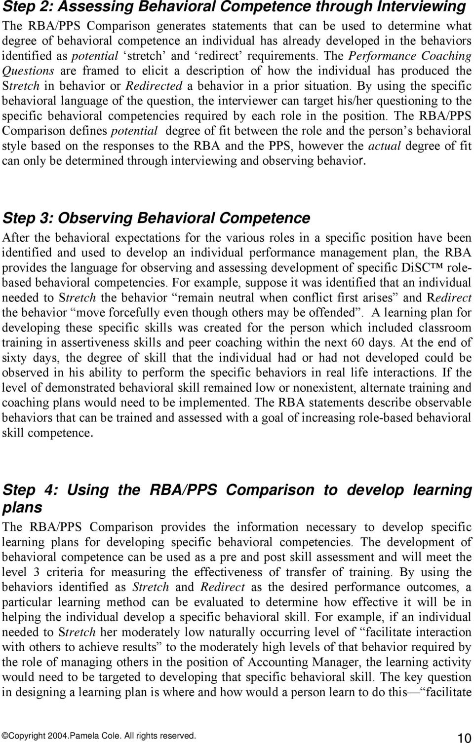 The Performance Coaching Questions are framed to elicit a description of how the individual has produced the Stretch in behavior or Redirected a behavior in a prior situation.