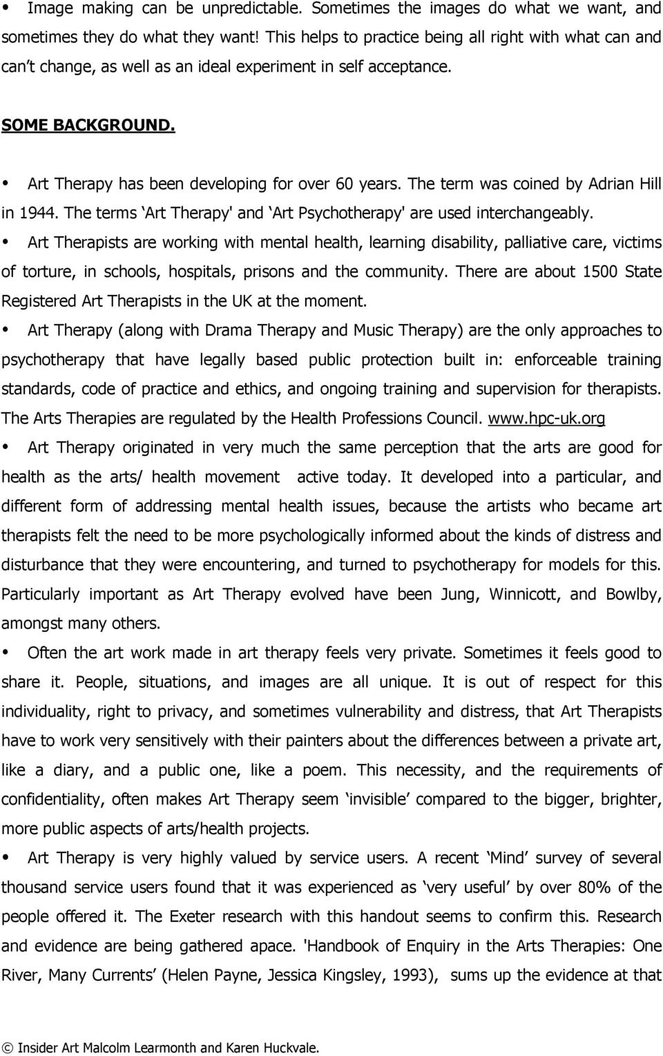The term was coined by Adrian Hill in 1944. The terms Art Therapy' and Art Psychotherapy' are used interchangeably.