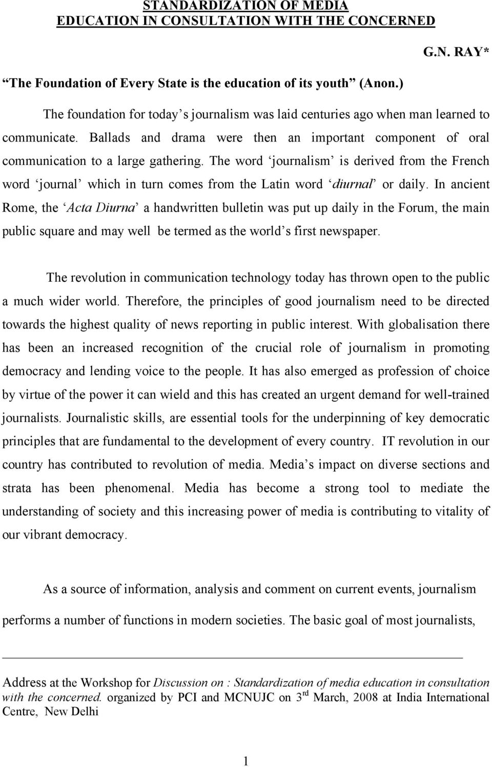 The word journalism is derived from the French word journal which in turn comes from the Latin word diurnal or daily.