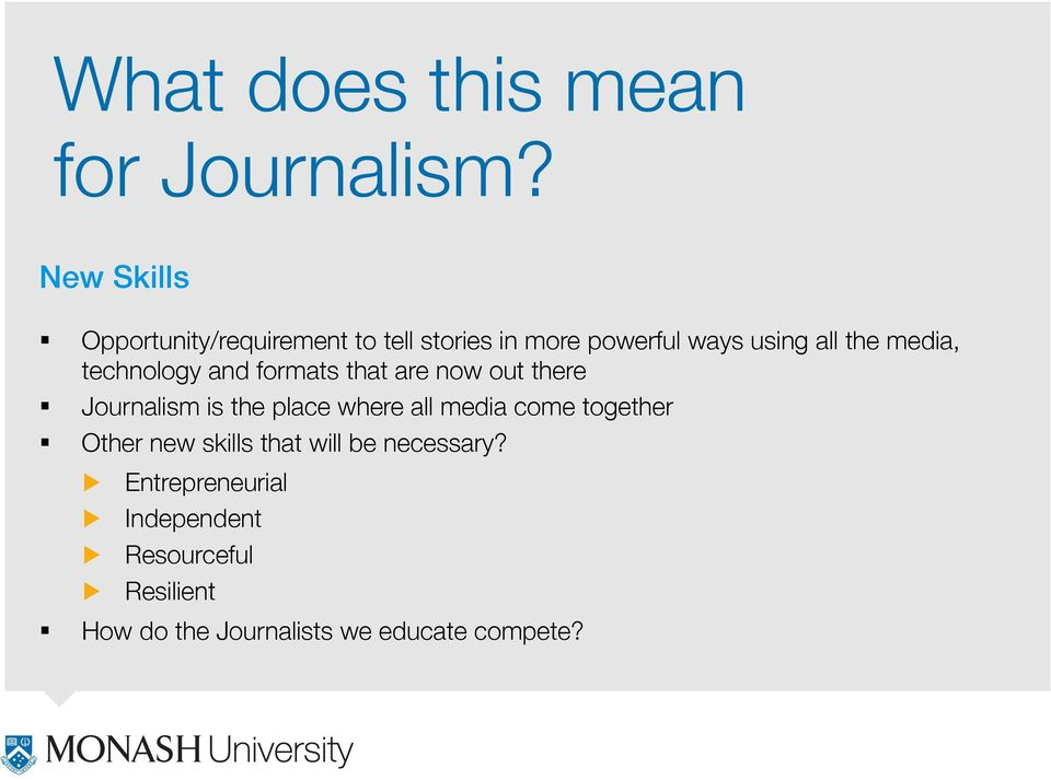 technology and formats that are now out there Journalism is the place where all media come