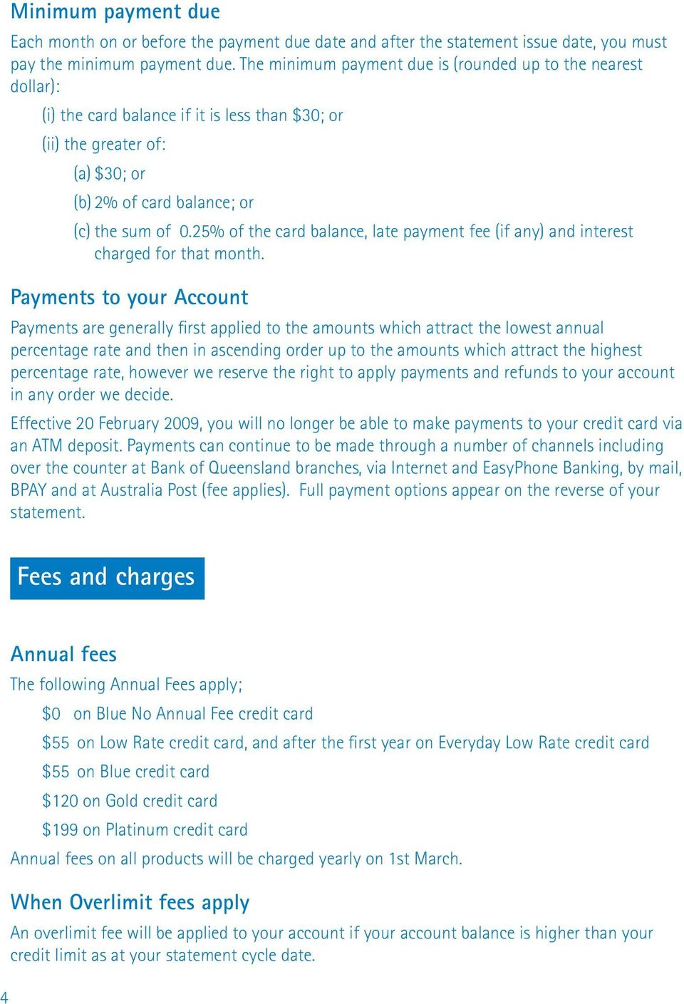 25% of the card balance, late payment fee (if any) and interest charged for that month.