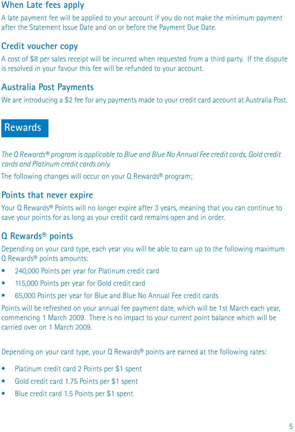 Australia Post Payments We are introducing a $2 fee for any payments made to your credit card account at Australia Post.