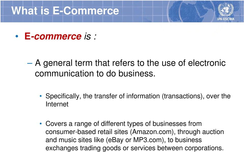 Specifically, the transfer of information (transactions), over the Internet Covers a range of different