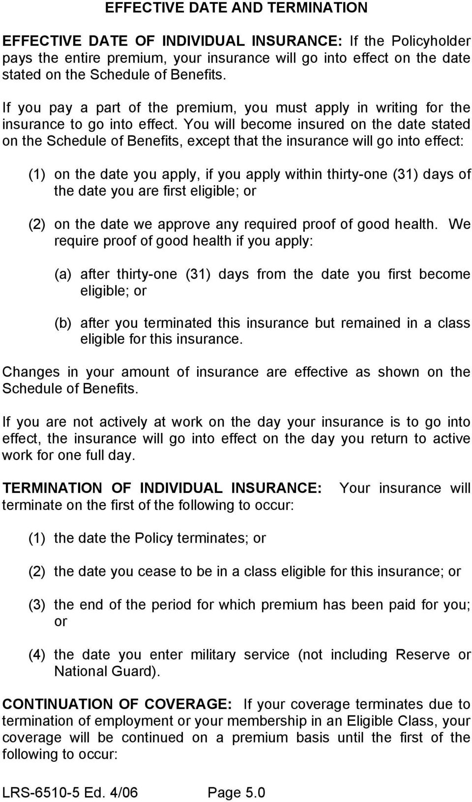 You will become insured on the date stated on the Schedule of Benefits, except that the insurance will go into effect: (1) on the date you apply, if you apply within thirty-one (31) days of the date