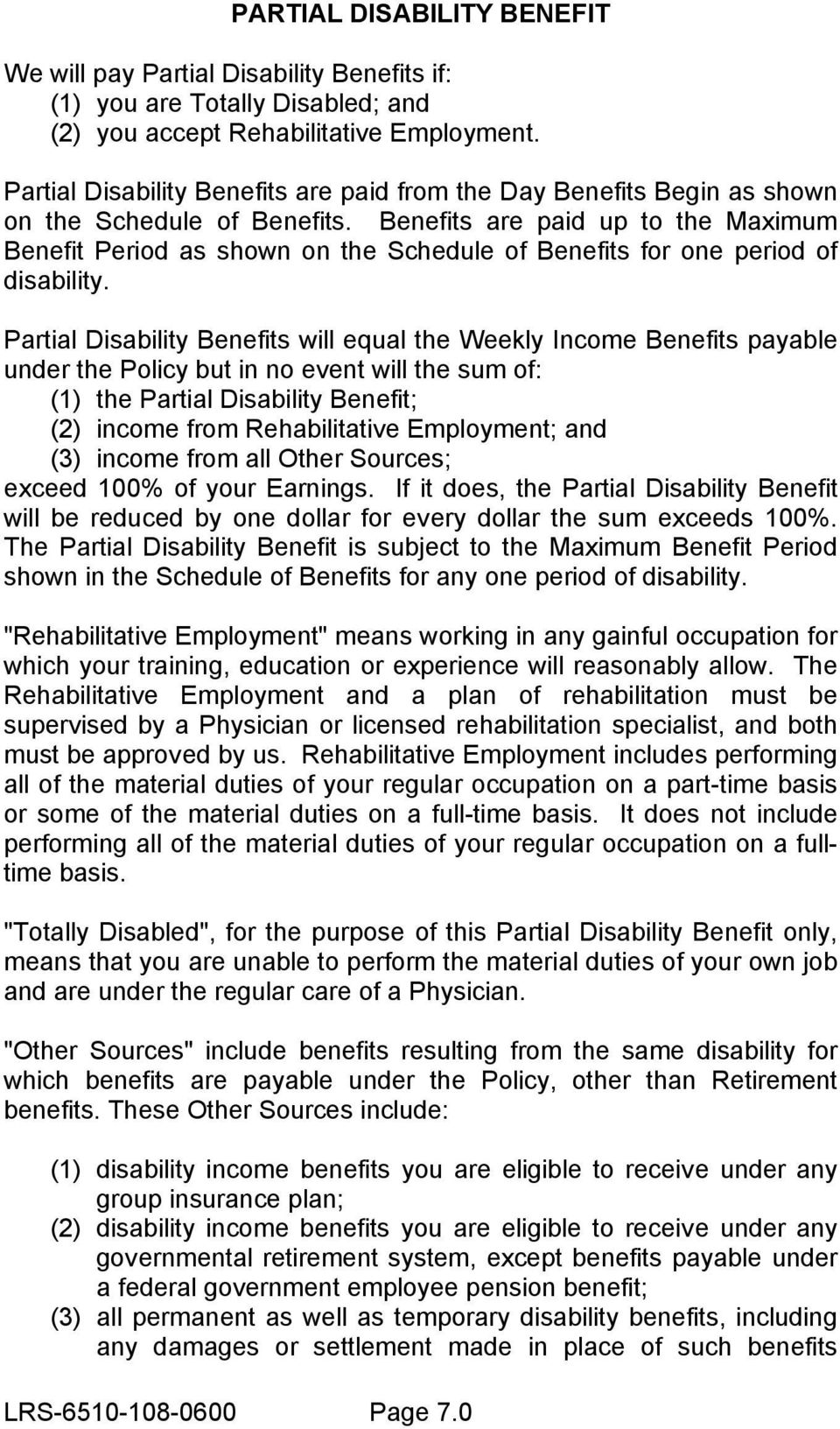 Benefits are paid up to the Maximum Benefit Period as shown on the Schedule of Benefits for one period of disability.