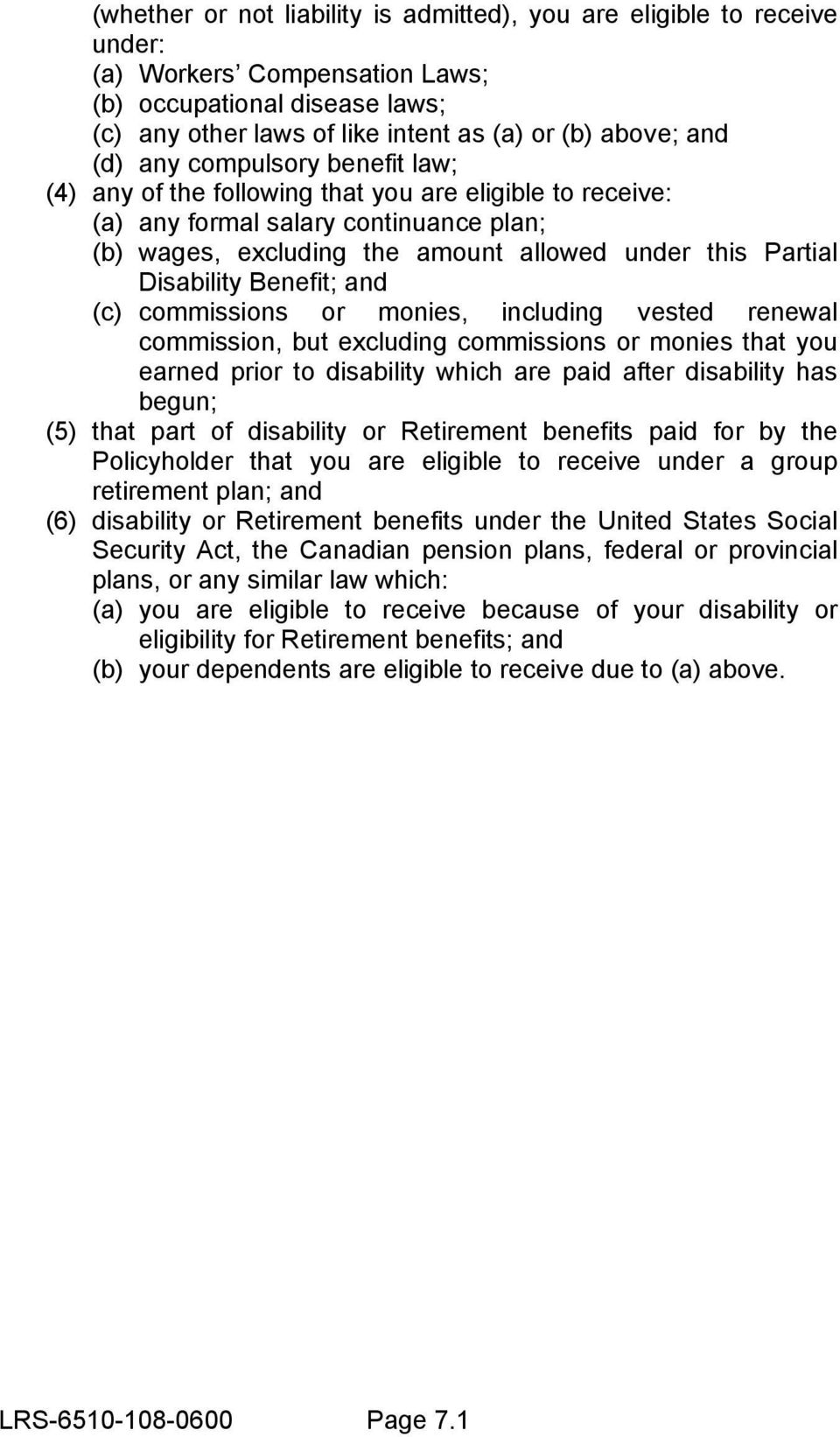 Benefit; and (c) commissions or monies, including vested renewal commission, but excluding commissions or monies that you earned prior to disability which are paid after disability has begun; (5)