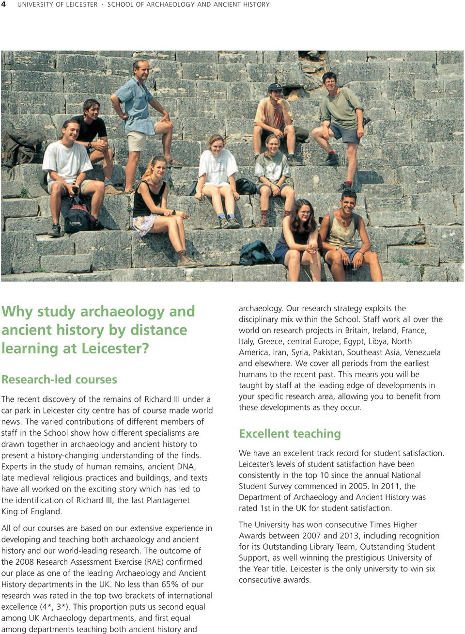 The varied contributions of different members of staff in the School show how different specialisms are drawn together in archaeology and ancient history to present a history-changing understanding