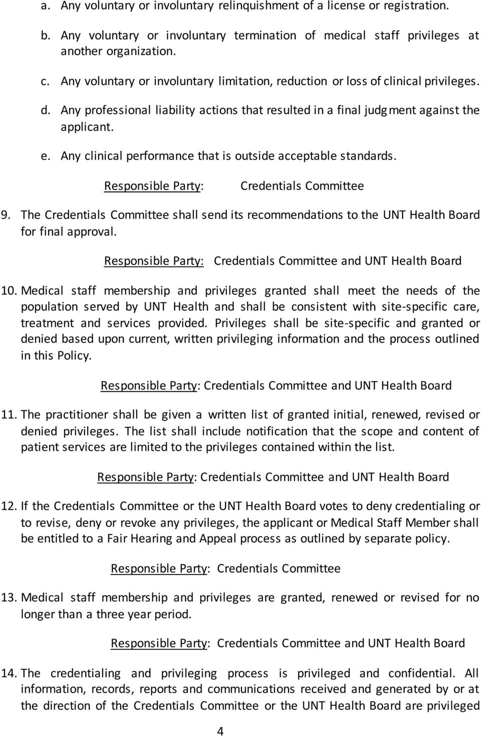 Any clinical performance that is outside acceptable standards. 9. The shall send its recommendations to the UNT Health Board for final approval. and UNT Health Board 10.