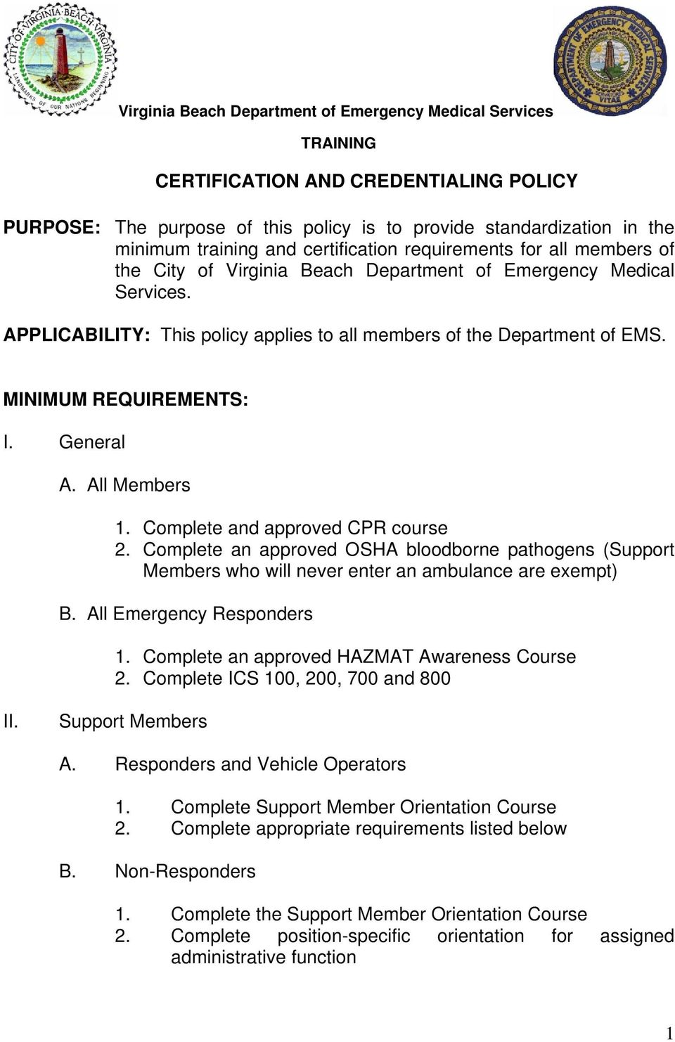 MINIMUM REQUIREMENTS: I. General A. All Members 1. Complete and approved CPR course 2. Complete an approved OSHA bloodborne pathogens (Support Members who will never enter an ambulance are exempt) B.