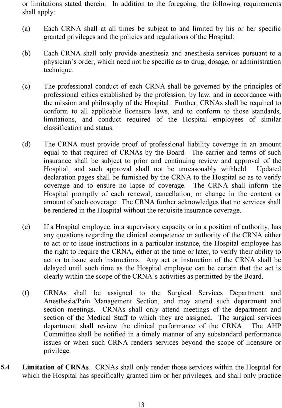 regulations of the Hospital; Each CRNA shall only provide anesthesia and anesthesia services pursuant to a physician s order, which need not be specific as to drug, dosage, or administration