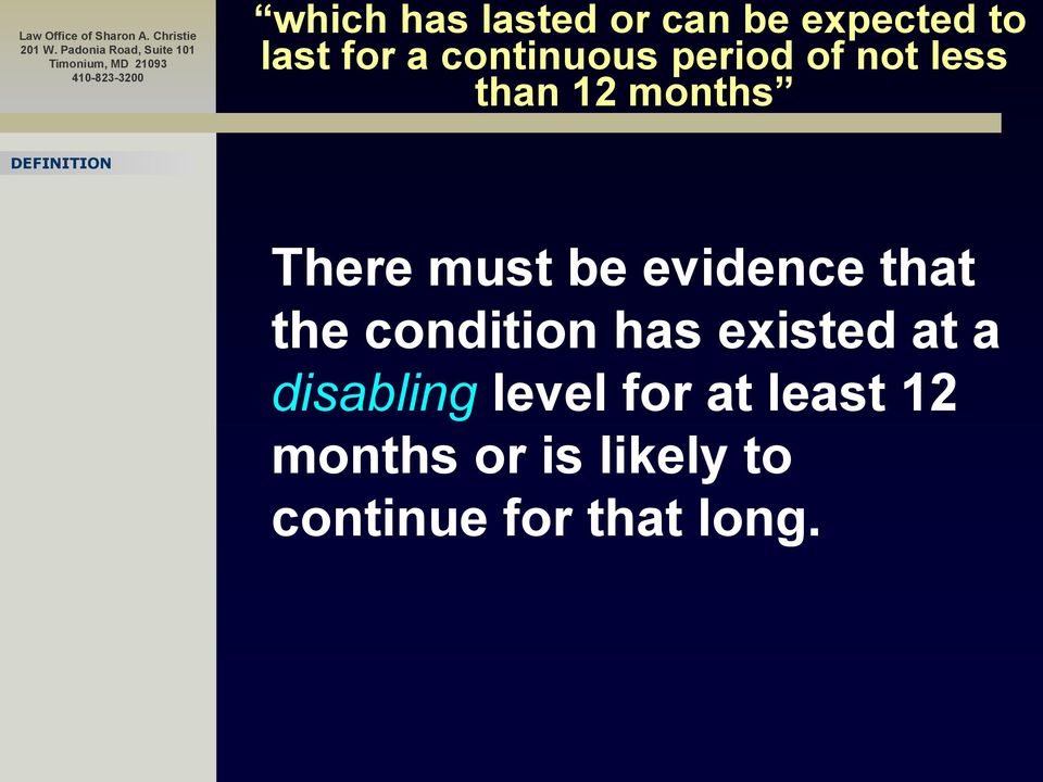 be evidence that the condition has existed at a disabling