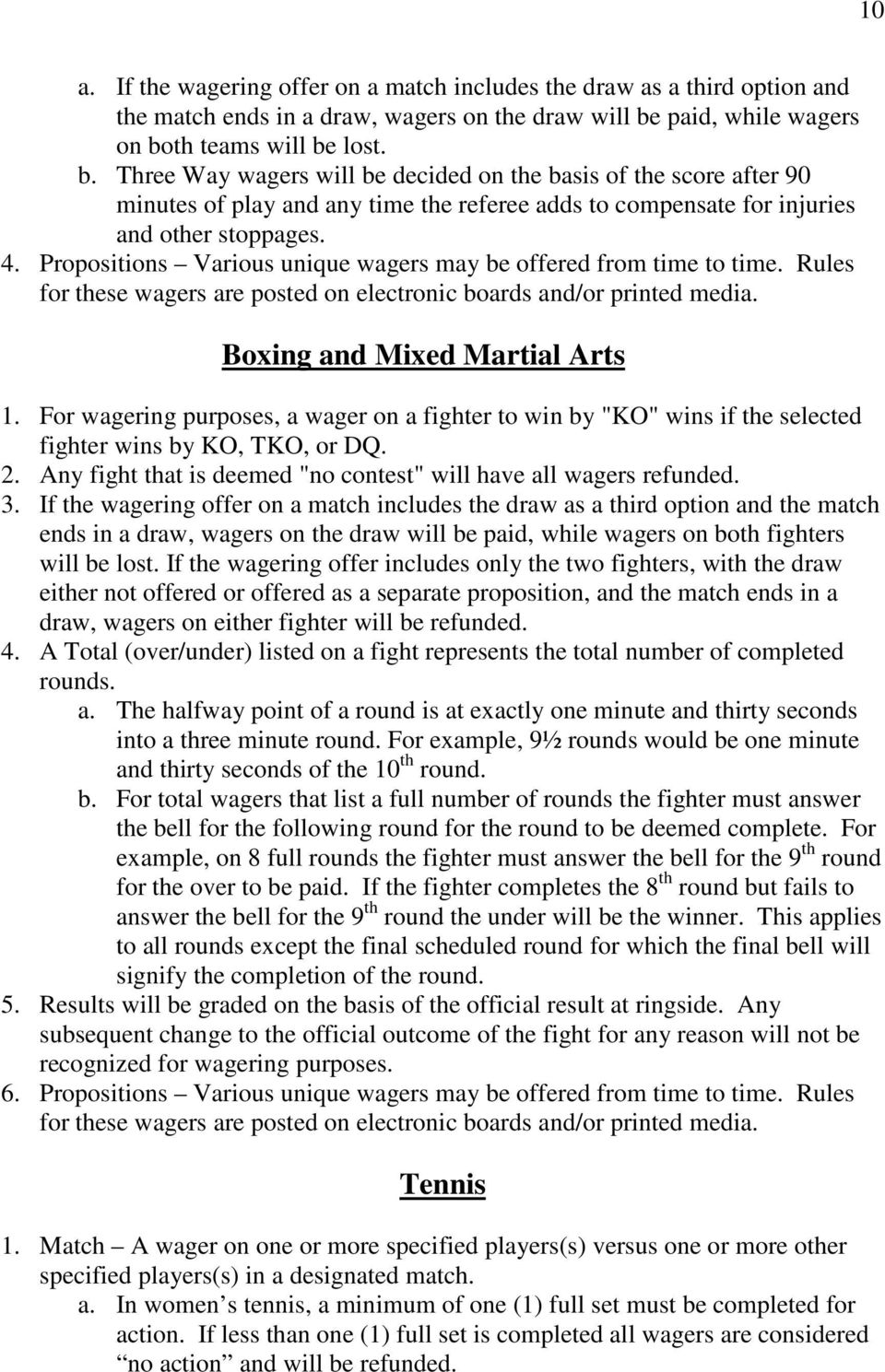 4. Propositions Various unique wagers may be offered from time to time. Rules for these wagers are posted on electronic boards and/or printed media. Boxing and Mixed Martial Arts 1.