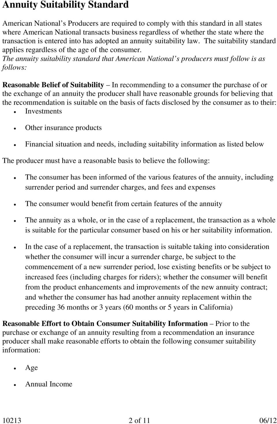 The annuity suitability standard that American National s producers must follow is as follows: Reasonable Belief of Suitability In recommending to a consumer the purchase of or the exchange of an