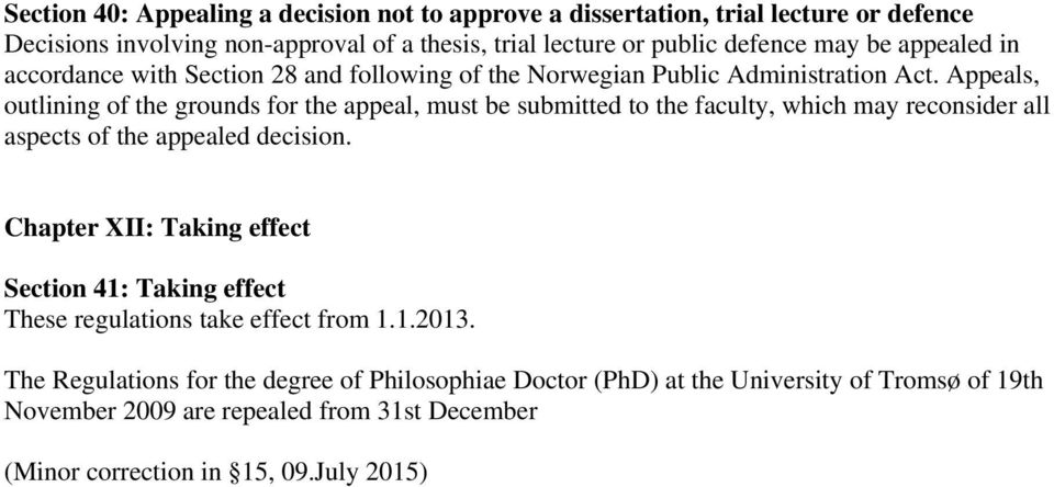 Appeals, outlining of the grounds for the appeal, must be submitted to the faculty, which may reconsider all aspects of the appealed decision.
