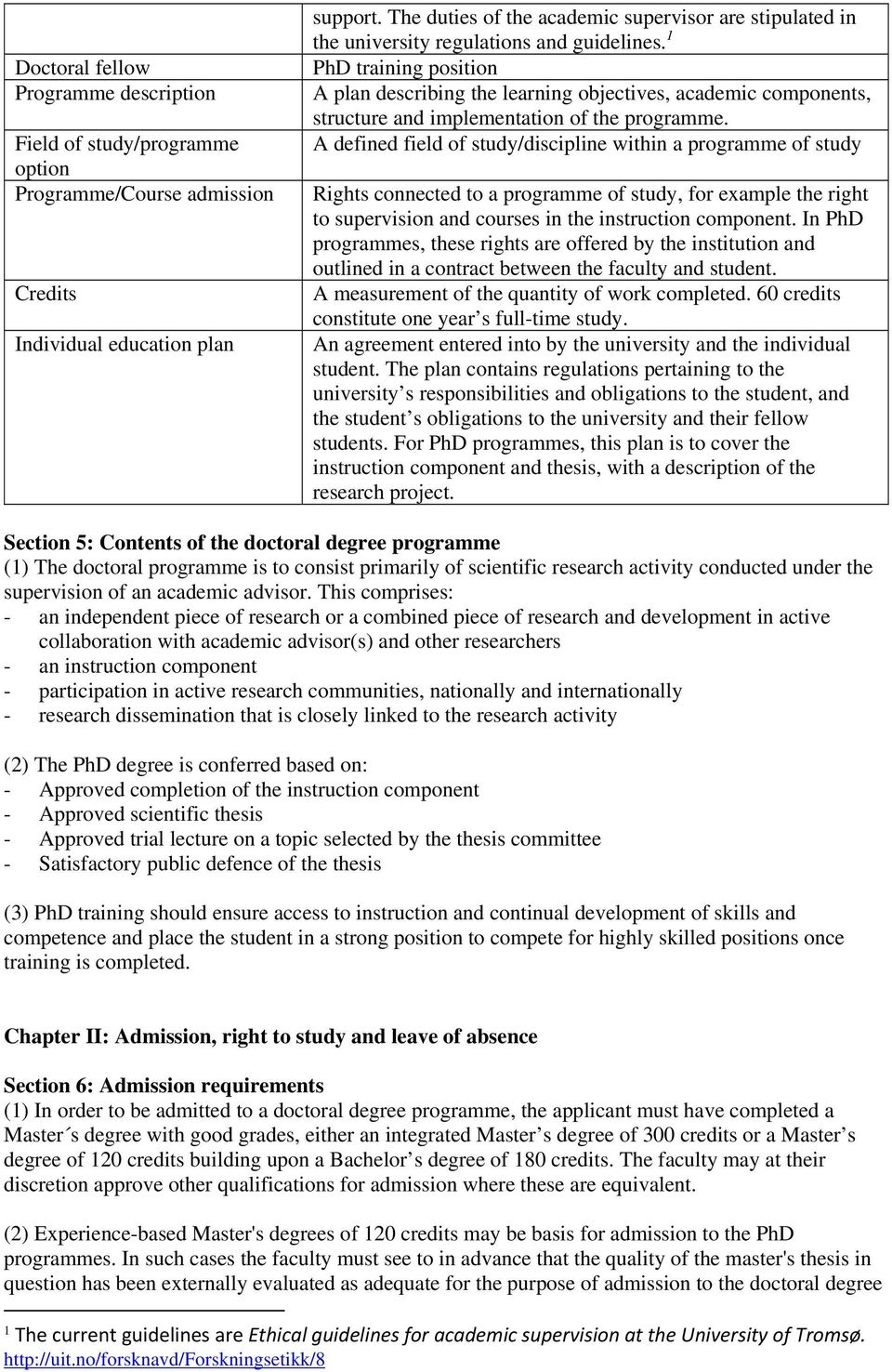 1 PhD training position A plan describing the learning objectives, academic components, structure and implementation of the programme.