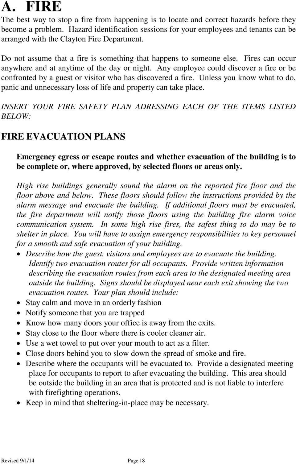 Fires can occur anywhere and at anytime of the day or night. Any employee could discover a fire or be confronted by a guest or visitor who has discovered a fire.